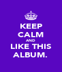 KEEP CALM AND LIKE THIS ALBUM. - Personalised Poster A4 size