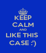 KEEP CALM AND LIKE THIS  CASE :') - Personalised Poster A4 size