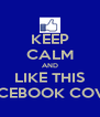 KEEP CALM AND LIKE THIS FACEBOOK COVER - Personalised Poster A4 size