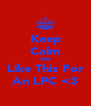 Keep Calm And Like This For An LPC <3 - Personalised Poster A4 size