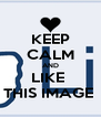 KEEP CALM AND LIKE  THIS IMAGE  - Personalised Poster A4 size