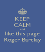 KEEP CALM and like this page Roger Barclay - Personalised Poster A4 size
