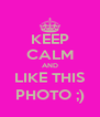KEEP CALM AND LIKE THIS PHOTO ;) - Personalised Poster A4 size