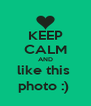 KEEP CALM AND like this  photo :)  - Personalised Poster A4 size