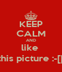 KEEP CALM AND like  this picture :-[[ - Personalised Poster A4 size
