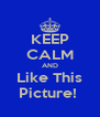 KEEP CALM AND Like This Picture!  - Personalised Poster A4 size