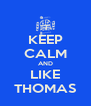 KEEP CALM AND LIKE THOMAS - Personalised Poster A4 size