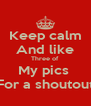 Keep calm And like Three of My pics  For a shoutout - Personalised Poster A4 size