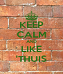 KEEP CALM AND LIKE 'THUIS - Personalised Poster A4 size