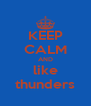 KEEP CALM AND like thunders - Personalised Poster A4 size