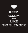 KEEP  CALM AND LIKE TIO SLENDER - Personalised Poster A4 size