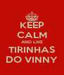KEEP CALM AND LIKE TIRINHAS DO VINNY - Personalised Poster A4 size