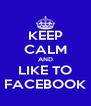 KEEP CALM AND LIKE TO FACEBOOK - Personalised Poster A4 size