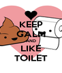 KEEP CALM AND LIKE TOILET - Personalised Poster A4 size