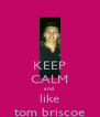 KEEP CALM and  like tom briscoe - Personalised Poster A4 size