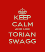 KEEP CALM AND LIKE TORIAN SWAGG - Personalised Poster A4 size