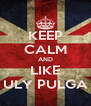 KEEP CALM AND LIKE ULY PULGA - Personalised Poster A4 size