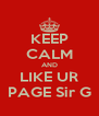 KEEP CALM AND LIKE UR PAGE Sir G - Personalised Poster A4 size
