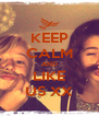 KEEP CALM AND LIKE US XX - Personalised Poster A4 size