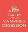 KEEP CALM AND LIKE VAMPIRES OBSESSION - Personalised Poster A4 size