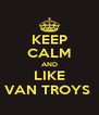 KEEP CALM AND LIKE VAN TROYS  - Personalised Poster A4 size
