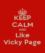 KEEP CALM AND Like Vicky Page - Personalised Poster A4 size