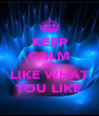 KEEP CALM AND LIKE WHAT YOU LIKE - Personalised Poster A4 size