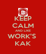 KEEP CALM AND LIKE WORK'S  KAK - Personalised Poster A4 size