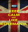 KEEP CALM AND LIKE  WRESTLEMANIA 28 - Personalised Poster A4 size