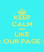 KEEP CALM AND LIKE X: OUR PAGE :X - Personalised Poster A4 size
