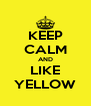 KEEP CALM AND LIKE YELLOW - Personalised Poster A4 size