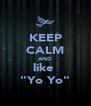 "KEEP CALM AND like  ""Yo Yo"" - Personalised Poster A4 size"