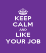 KEEP CALM AND LIKE YOUR JOB - Personalised Poster A4 size