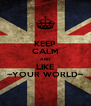 KEEP CALM AND LIKE ~YOUR WORLD~ - Personalised Poster A4 size