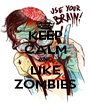 KEEP CALM AND LIKE ZOMBIES - Personalised Poster A4 size