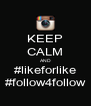 KEEP CALM AND #likeforlike #follow4follow - Personalised Poster A4 size