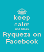 keep calm and likes Ryqueza on Facebook - Personalised Poster A4 size