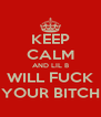 KEEP CALM AND LIL B WILL FUCK YOUR BITCH - Personalised Poster A4 size
