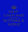 KEEP  CALM AND LIME WITH BUTTERZ & KIZKIZ - Personalised Poster A4 size