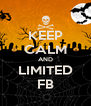 KEEP CALM AND LIMITED FB - Personalised Poster A4 size