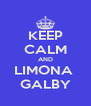 KEEP CALM AND LIMONA  GALBY - Personalised Poster A4 size