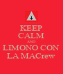 KEEP CALM AND LIMONO CON LA MACrew - Personalised Poster A4 size