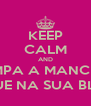 KEEP CALM AND LIMPA A MANCHA DE RECALQUE NA SUA BLUSA, MOÇA - Personalised Poster A4 size