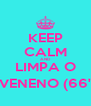 KEEP CALM AND LIMPA O VENENO (66' - Personalised Poster A4 size