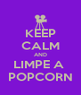 KEEP CALM AND LIMPE A  POPCORN - Personalised Poster A4 size