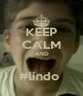 KEEP CALM AND  #lindo  - Personalised Poster A4 size