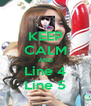 KEEP CALM AND Line 4 Line 5 - Personalised Poster A4 size