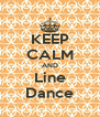 KEEP CALM AND Line Dance - Personalised Poster A4 size