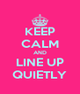 KEEP CALM AND LINE UP QUIETLY - Personalised Poster A4 size