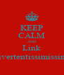 KEEP CALM AND Link divertentissimissimi - Personalised Poster A4 size
